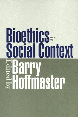 Bioethics in Social Context By Hoffmaster, C. Barry (EDT)/ Hoffmaster, Barry (EDT)